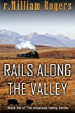 Rails Along The Valley (Arkansas Valley) (Volume 6) by r. William Rogers (2015-10-01)