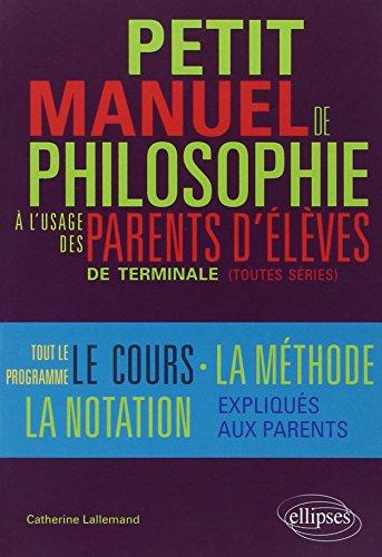 Petit Manuel de Philosophie à l'Usage des Parents d'Élèves de Terminale Toutes Séries