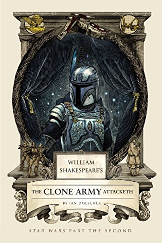 William Shakespeare's The Clone Army Attacketh: Star Wars Part the Second (William Shakespeare's Star Wars, Band 2) (Clone Wars Padme)