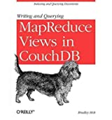 [ WRITING AND QUERYING MAPREDUCE VIEWS IN COUCHDB[ WRITING AND QUERYING MAPREDUCE VIEWS IN COUCHDB ] BY HOLT, BRADLEY ( AUTHOR )MAR-14-2011 PAPERBACK ] Writing and Querying Mapreduce Views in Couchdb[ WRITING AND QUERYING MAPREDUCE VIEWS IN COUCHDB ] By Holt, Bradley ( Author )Mar-14-2011 Paperback By Holt, Bradley ( Author ) Mar-2011 [ Paperback ]
