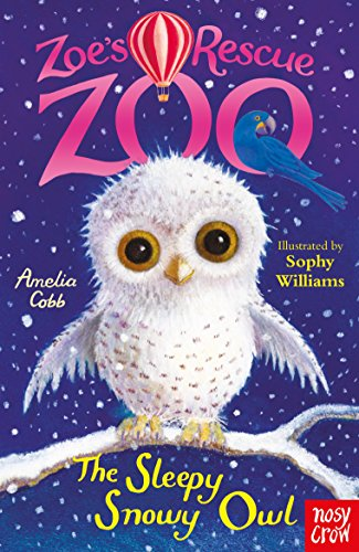 Zoe's Rescue Zoo: The Sleepy Snowy Owl por Amelia Cobb