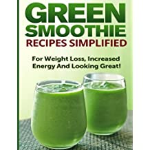 Green Smoothie Recipes Simplified: For Weight Loss, Increased Energy and Looking Great! by Ashley Cree (2014-06-07)