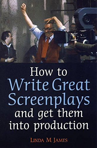 How to Write Great Screenplays and Get them into Production: A Few Hours Now Will Teach You a Skill That Will Be Valuable for Life (English Edition)