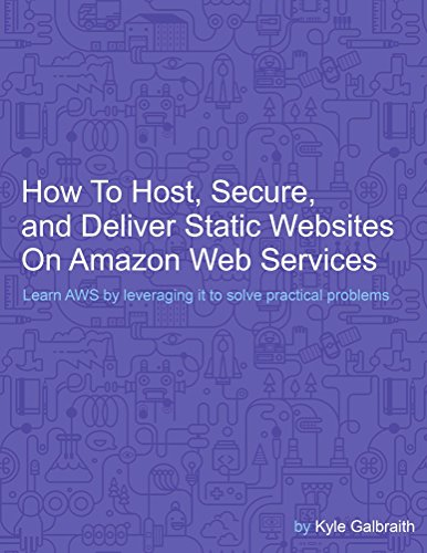 How To Host, Secure, and Deliver Static Websites on Amazon Web Services (English Edition) por Kyle Galbraith