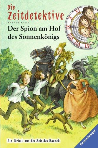 Die Zeitdetektive, Band 32: Der Spion am Hof des Sonnenkönigs