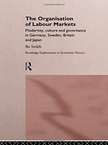 The Organization of Labour Markets: Modernity, Culture and Governance in Germany, Sweden, Britain and Japan (Routledge Explorations in Economic History)