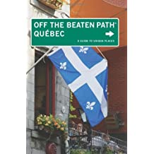 Quebec off the Beaten Path: A Guide to Unique Places (Off the Beaten Path Series)