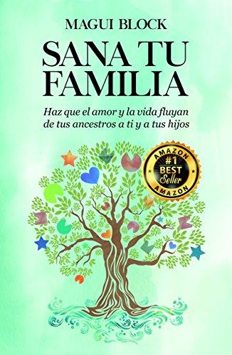 SANA TU FAMILIA: Haz que el amor y la vida fluyan de tus ancestros a ti y a tus hijos por MAGUI BLOCK