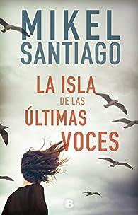 La isla de las últimas voces par Mikel Santiago