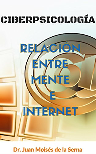 CiberPsicología: Relación entre Mente e Internet por Dr. Juan Moises de la Serna