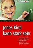 Jedes Kind kann stark sein: So führen Sie Ihr Kind in ein selbstbewusstes und glückliches Leben. Für Eltern von 8- bis 14-jährigen Schulkindern (humboldt - Eltern & Kind)
