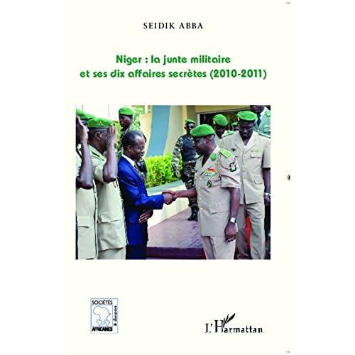 Niger : la junte militaire et ses dix affaires secrètes (2010-2011) (Sociétés africaines et diaspora)