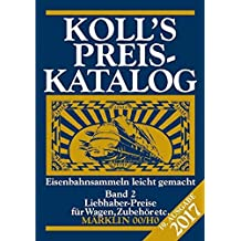 Koll's Preiskatalog: Märklin 00/H0, Ausgabe 2017, Band 2 Liebhaberpreise für Wagen, Zubehör, etc. Eisenbahnsammeln leicht gemacht