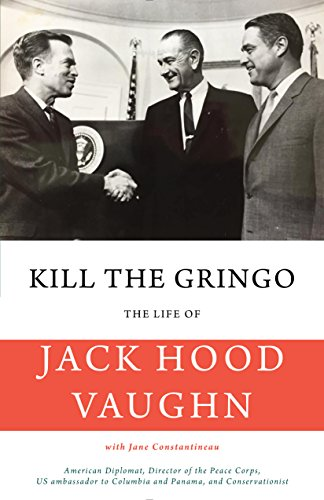 kill-the-gringo-the-life-of-jack-vaughn-american-diplomat-director-of-the-peace-corps-us-ambassador-
