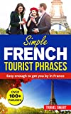 Simple French: All you need to know to get you by in France, Learn French that you can actually use when visiting France (Learn French, France, Fluent, French Language)