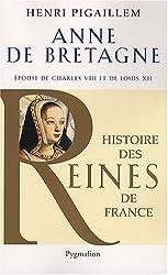 Anne de Bretagne : Epouse de Charles VIII et de Louis XII
