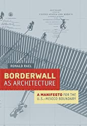 Borderwall as Architecture: A Manifesto for the US-Mexico Boundary (Ahmanson-Murphy Fine Arts Books (Hardcover))