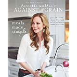 [Danielle Walker's Against All Grain: Meals Made Simple: Gluten-Free, Dairy-Free, and Paleo Recipes to Make Anytime] (By: Danielle Walker) [published: September, 2014]