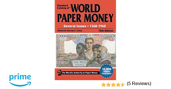 Standard Catalog of World Paper Money General Issues  13681960 Standard Catlog of World Paper Money 14th Edition General Issues