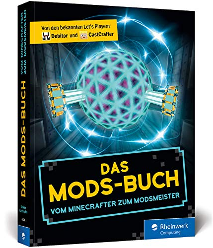Das Mods-Buch: Die besten Mods für Minecraft: Autocrafting, Hightech-Gebäude, neuer Endboss etc.