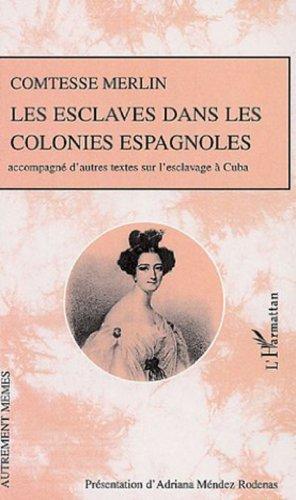 Les esclaves dans les colonies espagnoles : Accompagné d'autres textes sur l'esclavage à Cuba