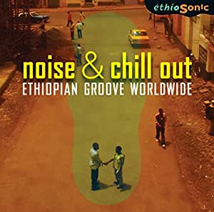 Noise & Chill Out , Ethiopian Groove Worldwide