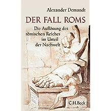 Der Fall Roms: Die Auflösung des römischen Reiches im Urteil der Nachwelt