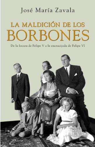 La maldición de los Borbones: De la locura de Felipe V a la encrucijada de Felipe VI