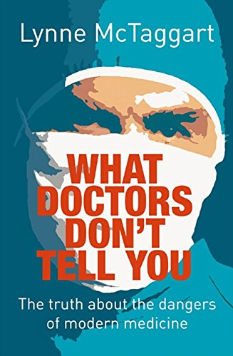 What Doctors Don't Tell You: The Truth About the Dangers of Modern Medicine por Lynne McTaggart