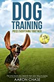 Dog Training: The only book you need to train your dog or puppy (Piece Everything)