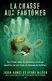 La chasse aux fantômes: Des histoires vraies de phénomènes inexpliqués racontées par une équipe de chasseurs de fantômes