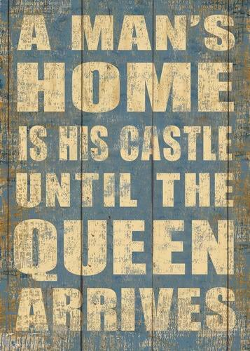 blechschild-a-mans-home-is-his-castle-until-the-queen-arrives-shabby-chic-nostalgie-antik-metallschi
