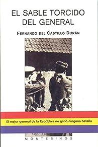 El sable torcido del general par  Fernando del Castillo Durán
