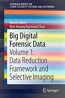 Big Digital Forensic Data: Volume 1: Data Reduction Framework And Selective Imaging (springerbriefs On Cyber Security Systems And Networks) por Darren Quick epub