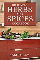 The Humble Herb and Spices Cookbook (English Edition)