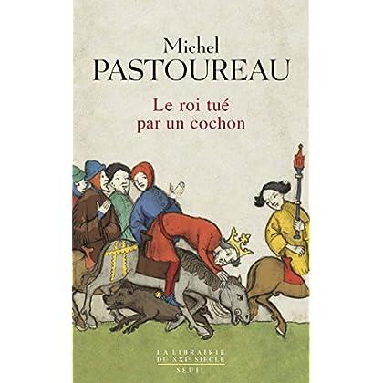 Le Roi tué par un cochon. Une mort infâme aux origines des emblèmes de la France ? (La librairie du XXIe siècle)