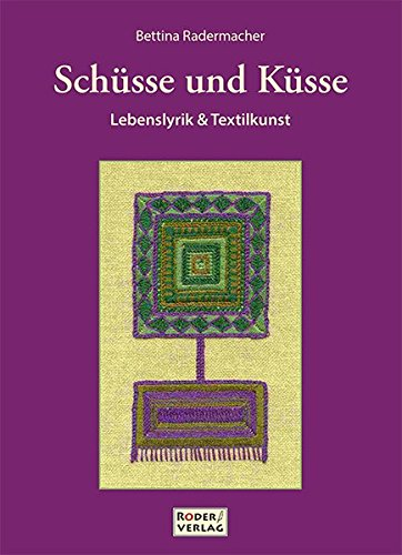 Schüsse und Küsse: Lebenslyrik & Textilkunst -
