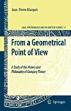 From A Geometrical Point of View: A Study of the History and Philosophy of Category Theory (Logic, Epistemology, and the Unity of Science 14)
