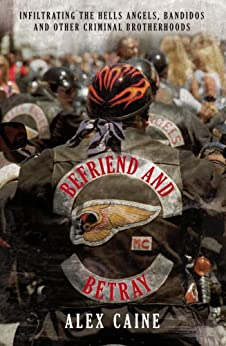 Befriend and Betray: Infiltrating the Hells Angels, Bandidos and Other Criminal Brotherhoods par [Caine, Alex]