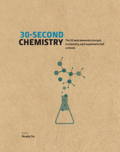 30-Second Chemistry: The 50 most elemental concepts in chemistry, each explained in half a minute.
