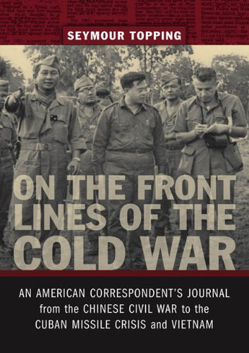 On the Front Lines of the Cold War: An American Correspondent's Journal from the Chinese Civil War to the Cuban Missile Crisis and Vietnam (From Our Own Correspondent)