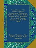 Foundations of the Atomic Theory: Comprising Papers and Extracts by John Dalton, William Hyde Wollaston, M. D., and Thomas Thomson, M. D. (1802-1808)