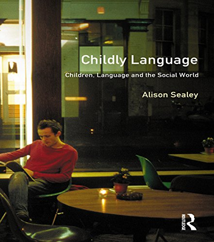 Childly Language: Children, language and the social world (Real Language Series)