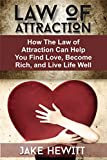 Law of Attraction: How the Law of Attraction Can Help You Find Love, Become Rich, and Live Life Well