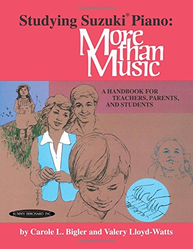 Studying Suzuki Piano -- More Than Music: A Handbook for Teachers, Parents, and Students (Suzuki Method International)