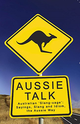 aussie-talk-australian-slang-uage-sayings-slang-and-idiom-the-aussie-way-english-edition