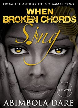 When Broken Chords Sing - A gripping novel on domestic violence. by [Dare, Abimbola]