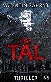 'Das Tal: Thriller (Das Tal /  Das Trauma 1)' von Valentin Zahrnt