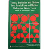 Testing, Evaluation and Shallow Land Burial of Low and Medium Radioactive Waste Forms (Radioactive Waste Management, Vol 13)