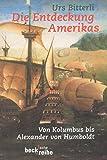 Die Entdeckung Amerikas: Von Kolumbus bis Alexander von Humboldt (Beck'sche Reihe)